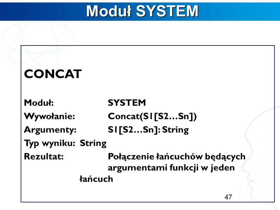 Moduł SYSTEM CONCAT Moduł: SYSTEM Wywołanie: Concat(S1[S2…Sn])